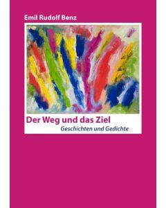 Der Weg und das Ziel - Geschichten und Gedichte